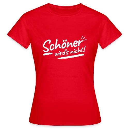 Schöner wirds nicht - Frauen T-Shirt