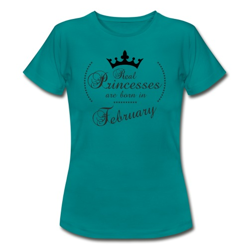 Real Princesses are born in February - Frauen T-Shirt