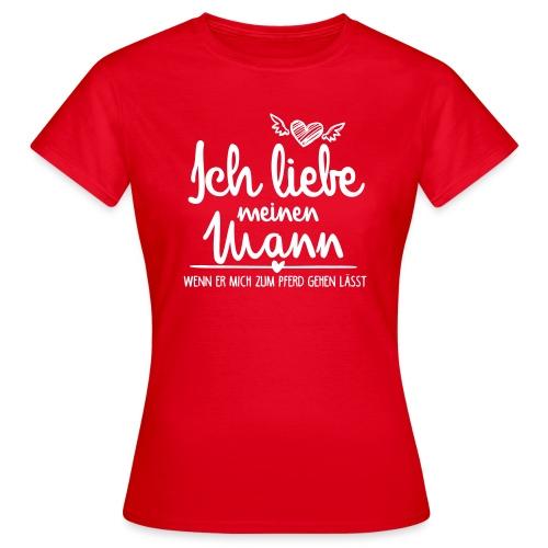 Ich liebe meinen Mann Pferd - Frauen T-Shirt