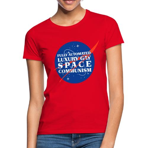 Fully Automated Luxury Gay Space Communism - Women's T-Shirt