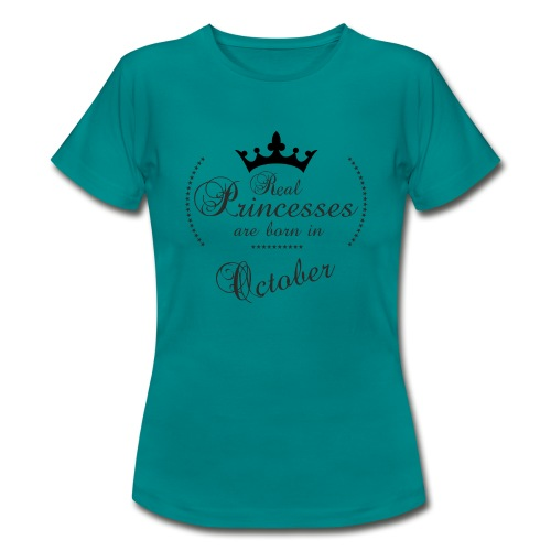Real Princesses was born in October - Frauen T-Shirt