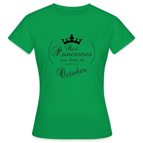 Real Princesses was born in October - Frauen T-Shirt