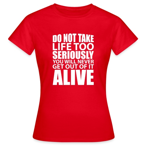 do not take life too seriously - T-skjorte for kvinner