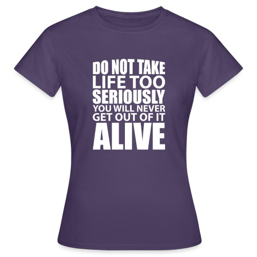 do not take life too seriously - T-skjorte for kvinner