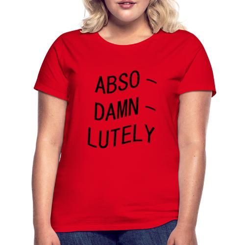 absolutely - Vrouwen T-shirt