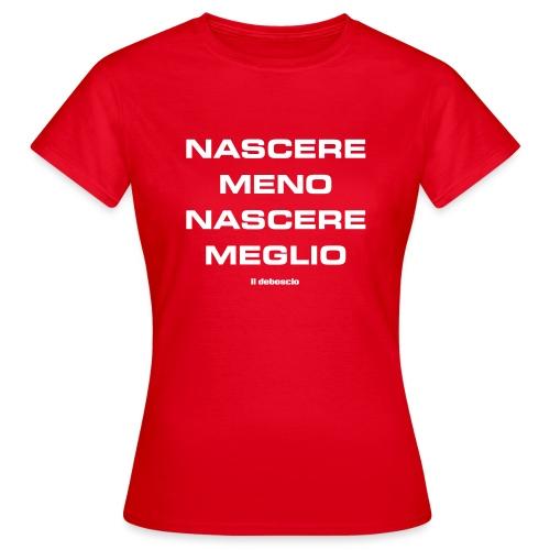 NASCERE MENO NASCERE MEGLIO - Maglietta da donna
