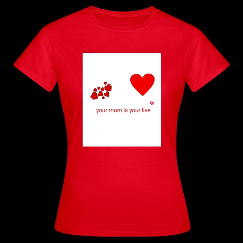 Your mom is your life - Women's T-Shirt