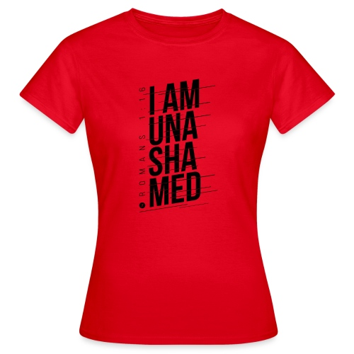 I am Unashamed Romans 1:16 Christian T Shirt - Women's T-Shirt