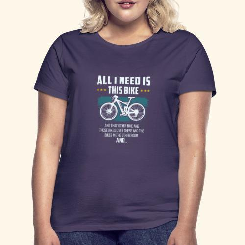 All I Need Is This Bike - Frauen T-Shirt