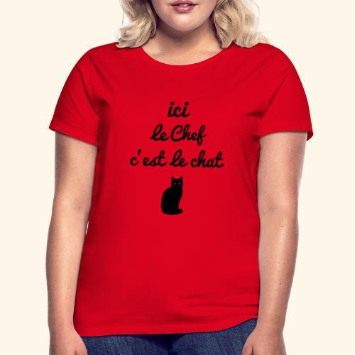 ici le chef c'est le chat... - T-shirt Femme