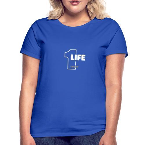 1 Life - One Life T-Shirt von Erfolgshirts - Frauen T-Shirt