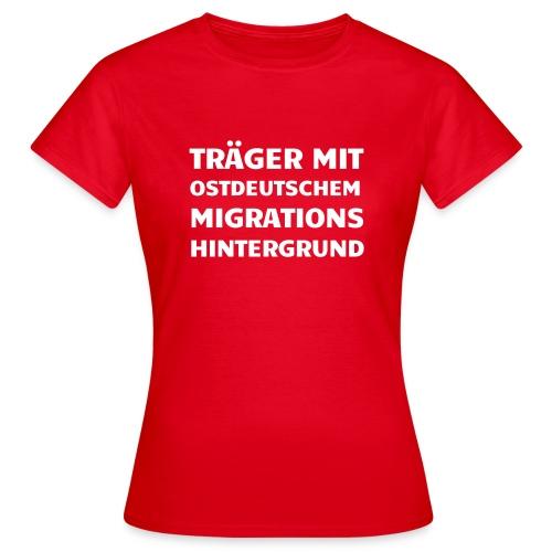 Träger mit ostdeutschem Migrationshintergrund - Frauen T-Shirt