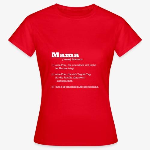Mutter Mama Bedeutung Muttertagsgeschenk - Frauen T-Shirt
