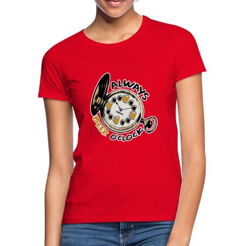 Always Beer O'clock - Vrouwen T-shirt