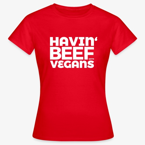 Havin' Beef With Vegans - Frauen T-Shirt