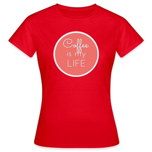 Coffee is my life - Camiseta mujer