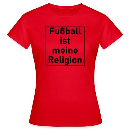 Fußball ist meine Religion V2 - Frauen T-Shirt