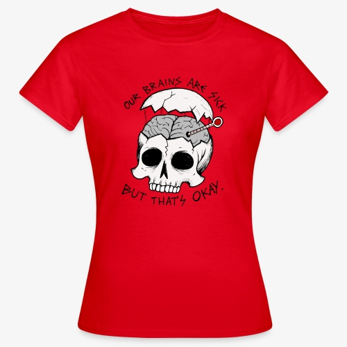 Sick brain - Vrouwen T-shirt