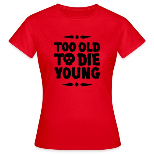 Too old to die young - skull - T-shirt Femme