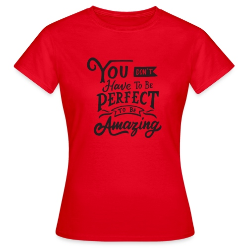 You don't have to be perfect to be amazing - T-shirt Femme