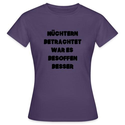 Nüchtern betrachtet Spruch ft2 - Frauen T-Shirt