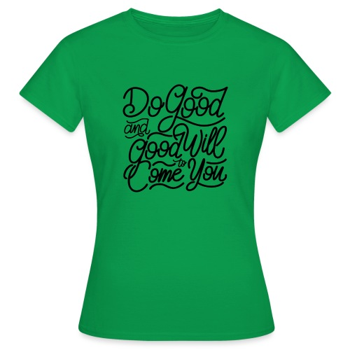 Do good and good will to come you ! - T-shirt Femme