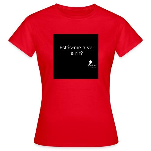 Estás me a ver a rir - Women's T-Shirt