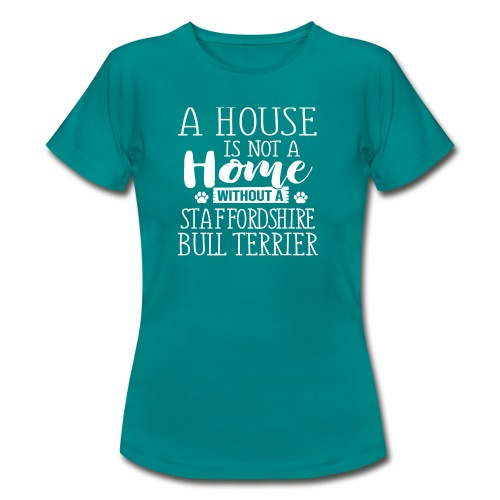 A HOUSE IS - STAFFORDSHIRE BULLTERRIER - Frauen T-Shirt