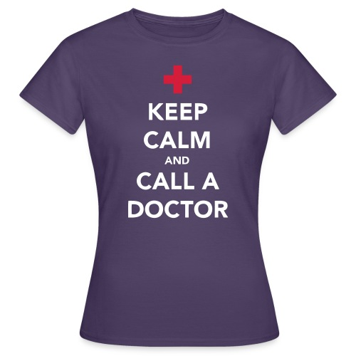 Keep Calm and Call a Doctor - Women's T-Shirt