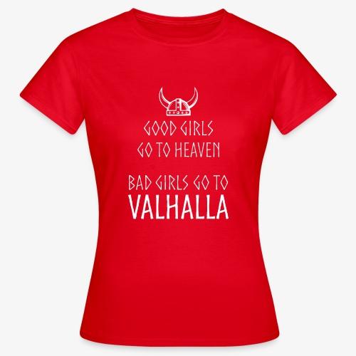 Bad Girls go to Valhalla - Frauen T-Shirt