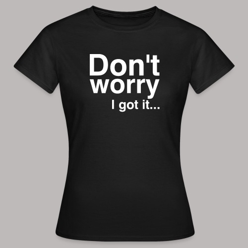Don't worry - Frauen T-Shirt