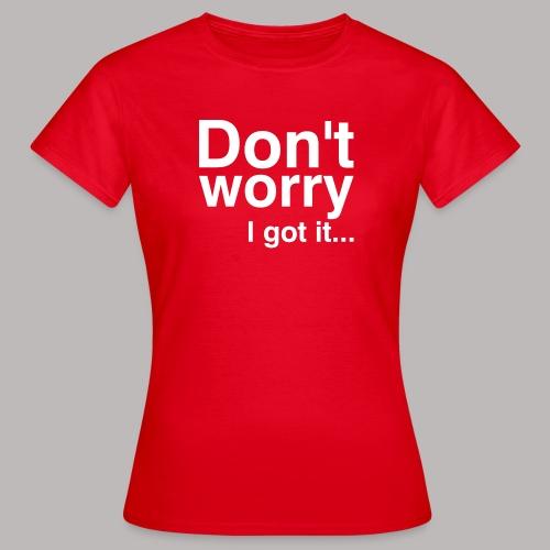 Don't worry - Frauen T-Shirt