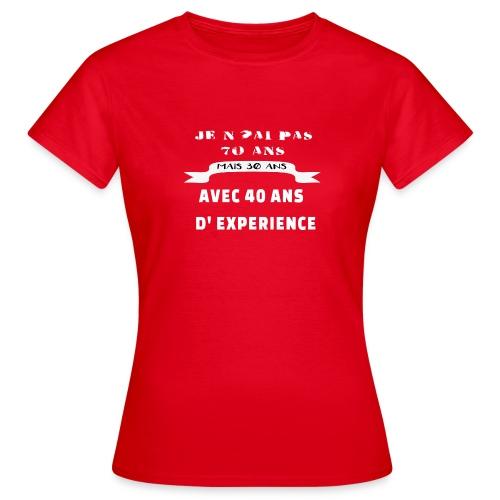 je n'ai pas 70 ans mais 30 ans avec 40 ans - T-shirt Femme