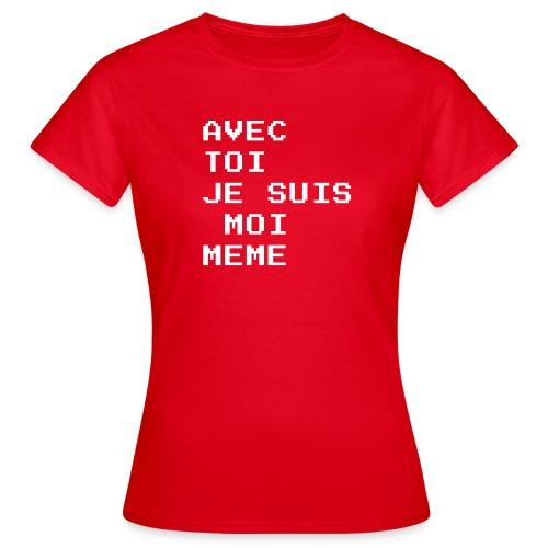 avec toi je suis moi meme - T-shirt Femme