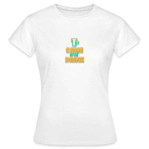 come and drink - Women's T-Shirt
