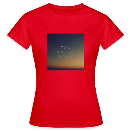 Two waters please - Women's T-Shirt