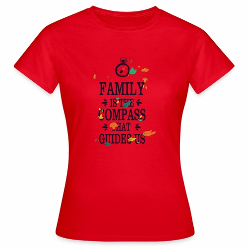 Family is the Compass that Guides US - Women's T-Shirt