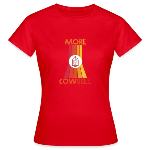 more cowbell - Women's T-Shirt