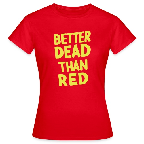 Better Dead Than Red - T-shirt Femme