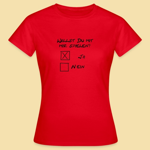 willst du mit mir spielen? - Frauen T-Shirt