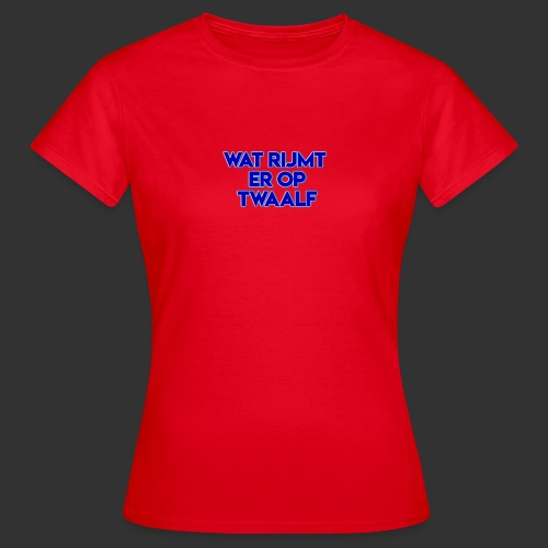 wat rijmt er op twaalf - Vrouwen T-shirt