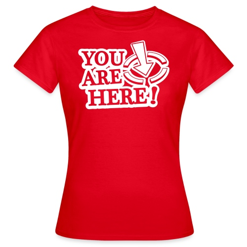 You are here! - Women's T-Shirt