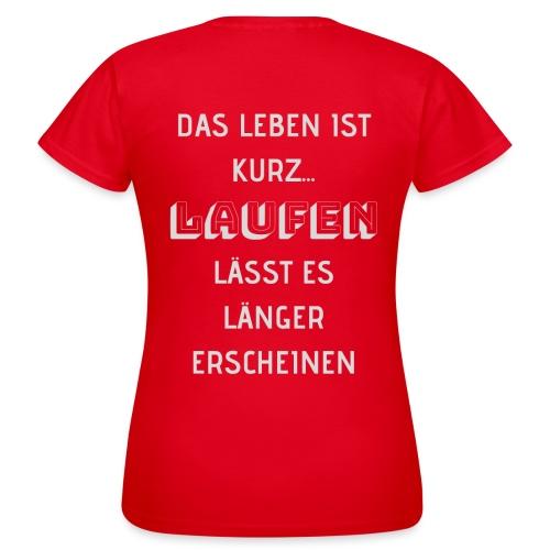 LAUFEN LÄSST DAS LEBEN LÄNGER ERSCHEINEN - Frauen T-Shirt