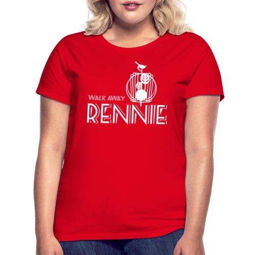 Walk Away Rennie - Women's T-Shirt