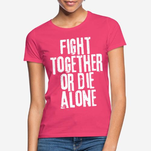 fight together die alone - Frauen T-Shirt
