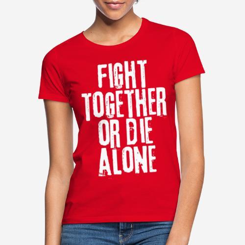 Kampf zusammen sterben allein - Frauen T-Shirt