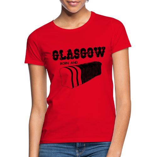 Glasgow Born and Bread - Women's T-Shirt