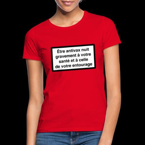 Etre antivax nuit gravement à la santé - T-shirt Femme