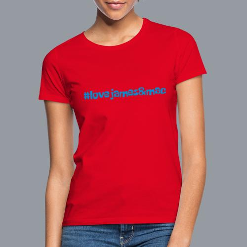 #lovejames&mac - Frauen T-Shirt
