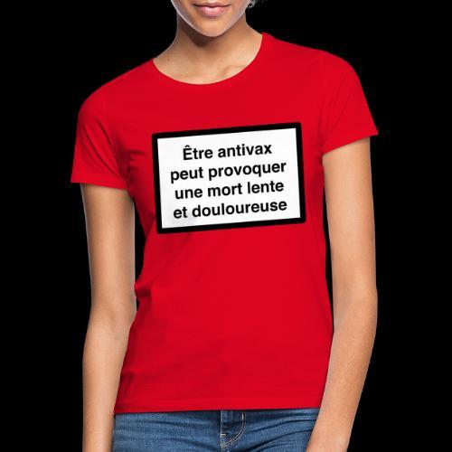 Être antivax provoque une mort lente - T-shirt Femme